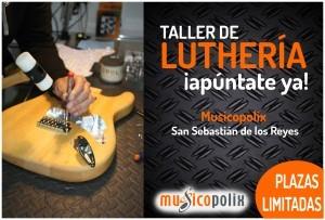 Taller Luthería Musicopolix San Sebastián de los Reyes